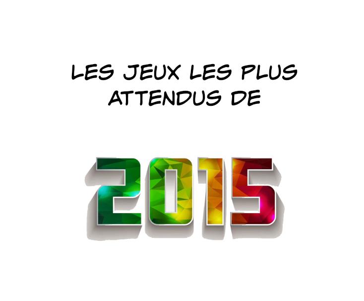Les 20 jeux les plus attendus pour 2015